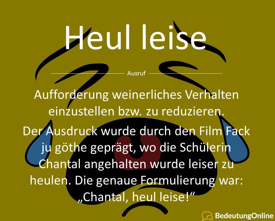 Heul leise – Bedeutung der Phrase (Fack ju Göthe)