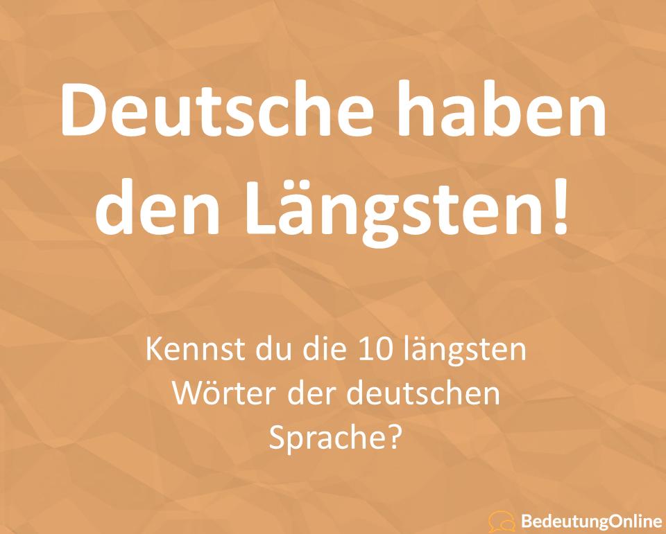 Deutsche haben den Längsten! – Kennst du die 10 längsten Wörter der deutschen Sprache?