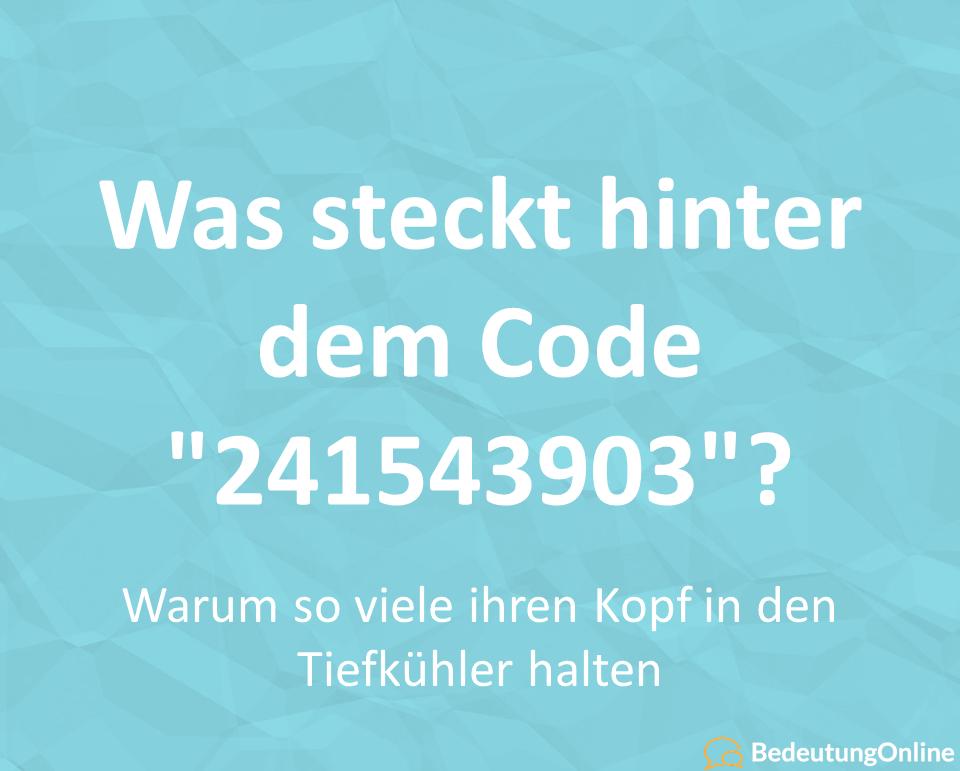 "Was steckt hinter dem Code ""241543903""?"