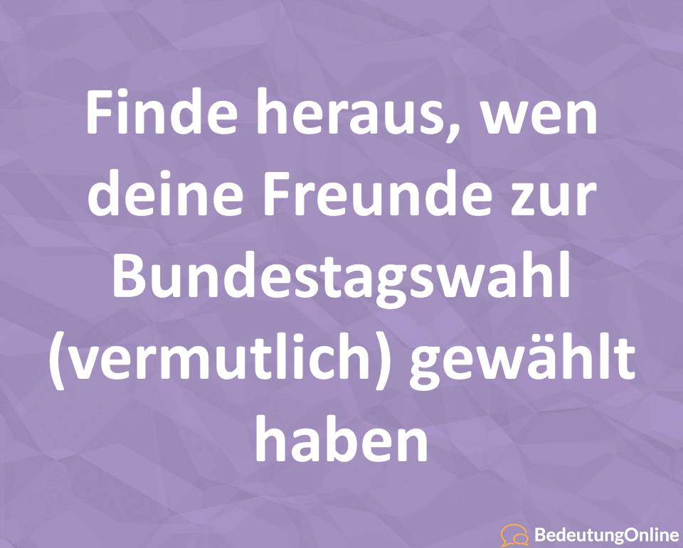 Finde heraus, wen deine Freunde zur Bundestagswahl (vermutlich) gewählt haben