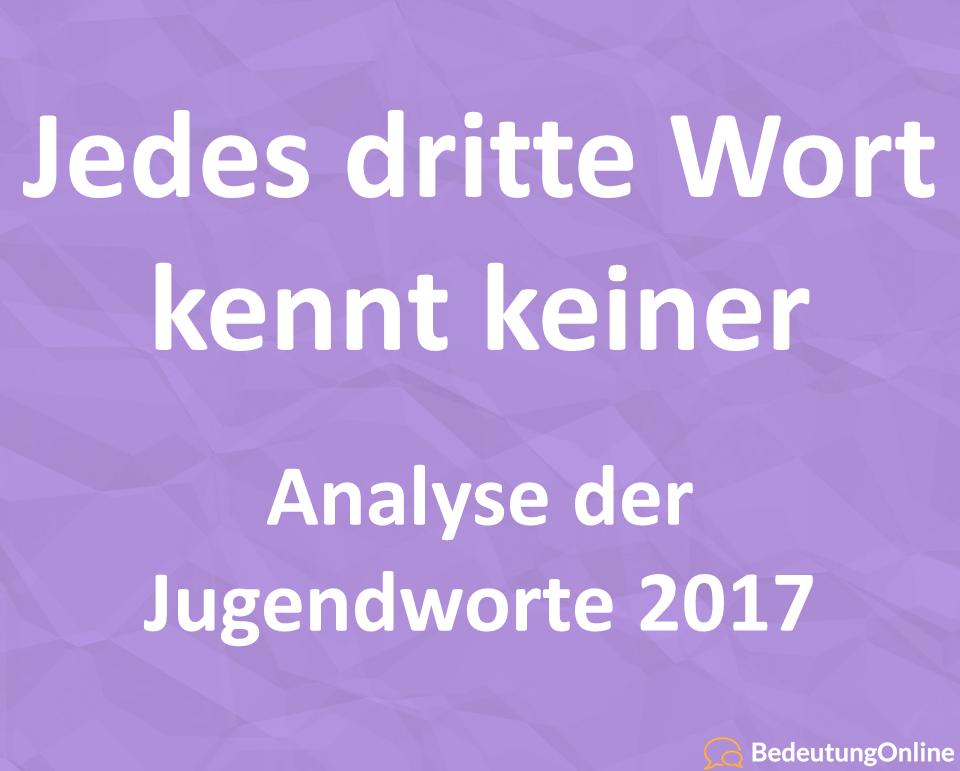 Jedes dritte Jugendwort ist unbekannt – Analyse der Jugendworte 2017