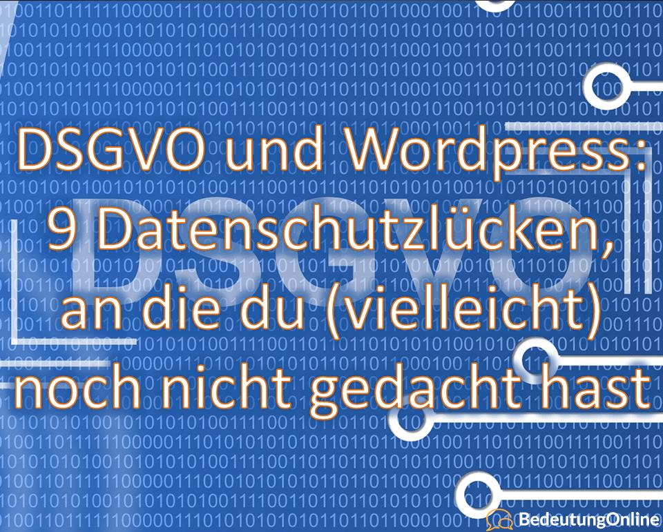 DSGVO und WordPress: 9 Datenschutzlücken, an die du (vielleicht) noch nicht gedacht hast