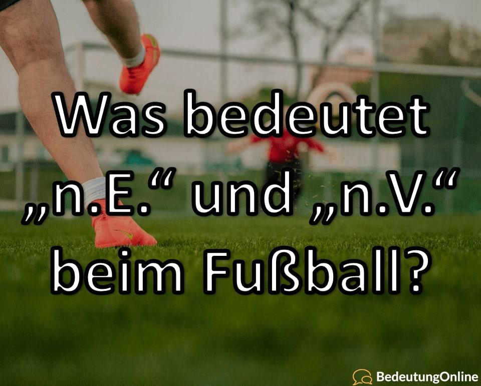 """Was bedeutet """"n.E."""" und """"n.V."""" beim Fußball"""