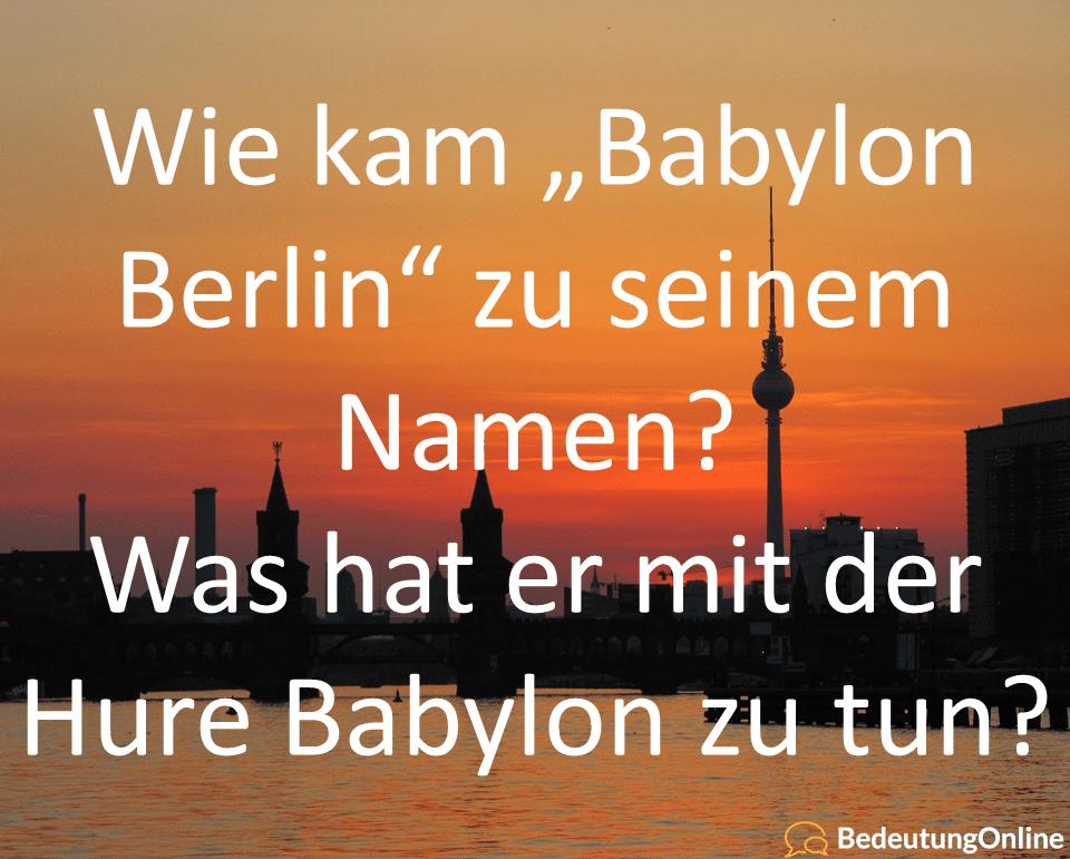 """Wie kam """"Babylon Berlin"""" zu seinem Namen? Was hat er mit der Hure Babylon zu tun? Bedeutung, Wortherkunft"""