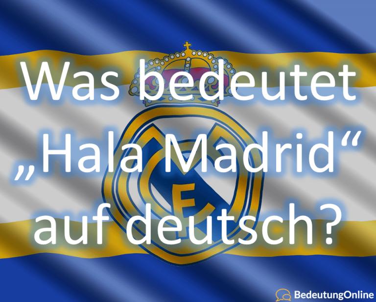 Was bedeutet Hala Madrid auf deutsch? Übersetzung und