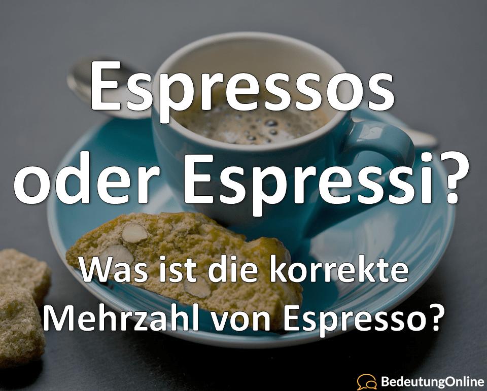 Mehrzahl, Plural Espresso Was ist korrekt Espressi oder Espressos Bedeutung