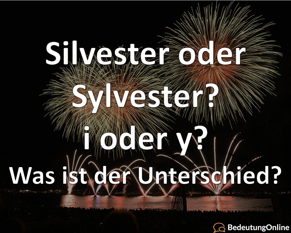 Silvester oder Sylvester - Unterschied, Bedeutung, i oder y