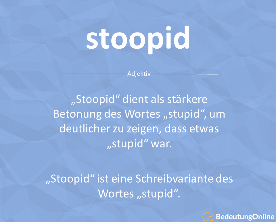 """Was bedeutet """"Stoopid"""" auf deutsch? Übersetzung und Bedeutung erklärt"""