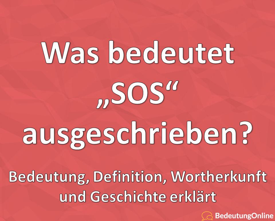 SOS ausgeschrieben Bedeutung, Definition, Wortherkunft, Geschichte
