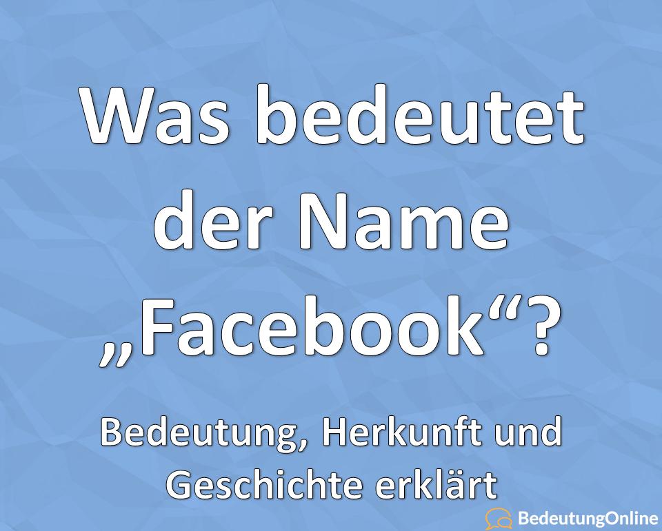 """Was bedeutet der Name """"Facebook"""" auf deutsch? Woher kommt er? Bedeutung, Herkunft, Geschichte"""
