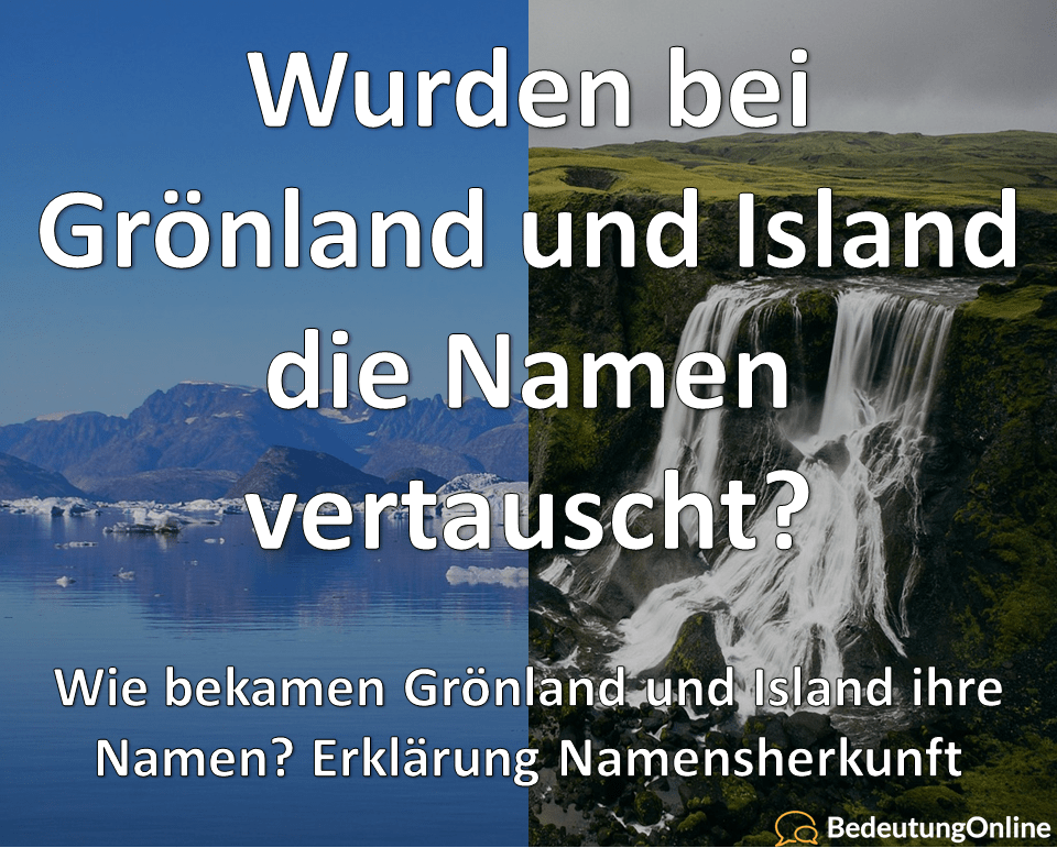Grönland – Island: Namen vertauscht? Namensgebung, Namensherkunft, Bedeutung erklärt