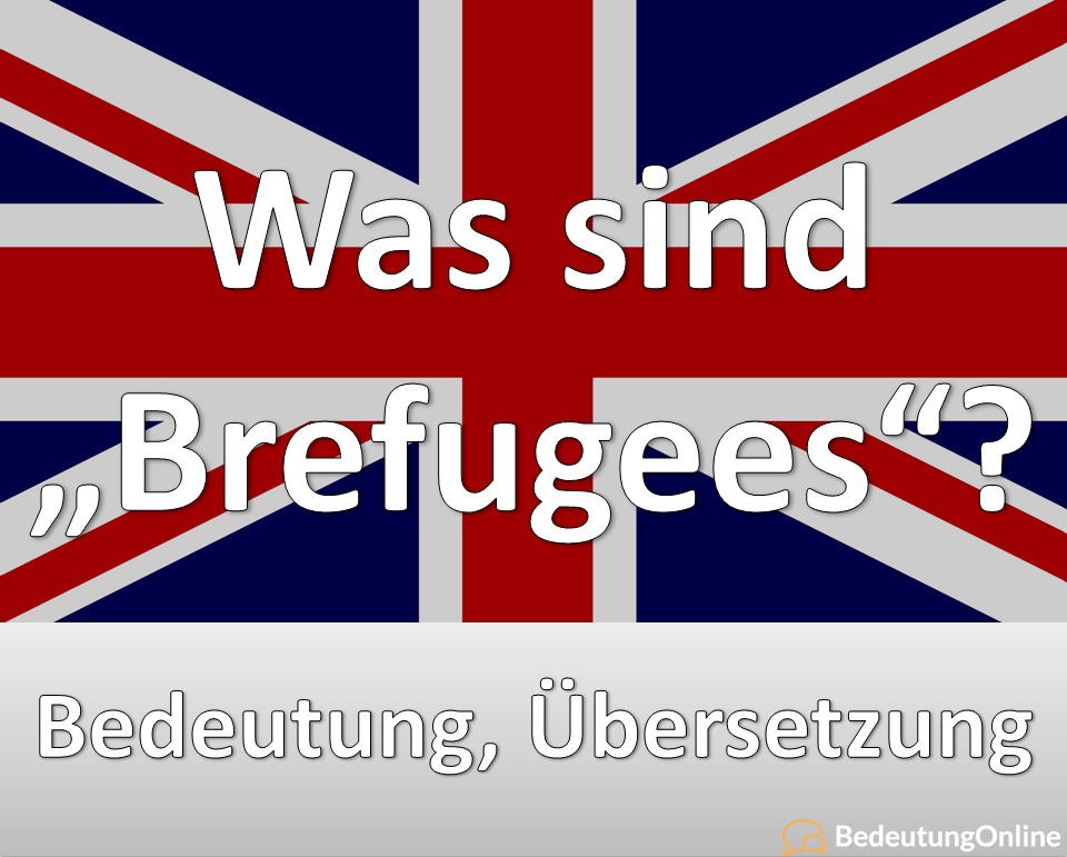"""Was bedeutet """"Brefugee"""", """"Brefugees"""" auf deutsch? Bedeutung, Übersetzung, Definiton"""