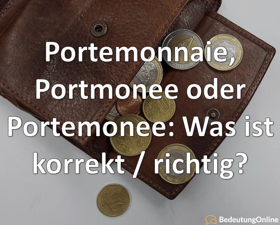 Portemonnaie, Portmonee oder Portemonee, Was ist korrekt, richtig, Bedeutung, Rechtschreibung