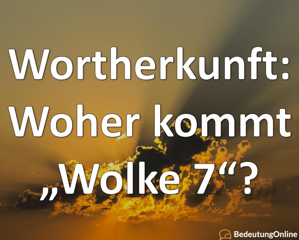 Was bedeutet: Wolke Sieben (7)? Bedeutung, Wortherkunft (+Wolke 4, 10)