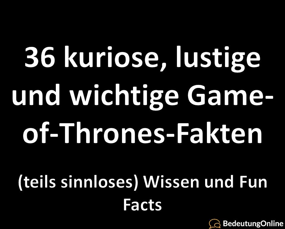 36 kuriose, lustige und wichtige Game of Thrones Fakten (Sinnloses Wissen, Fun Facts)