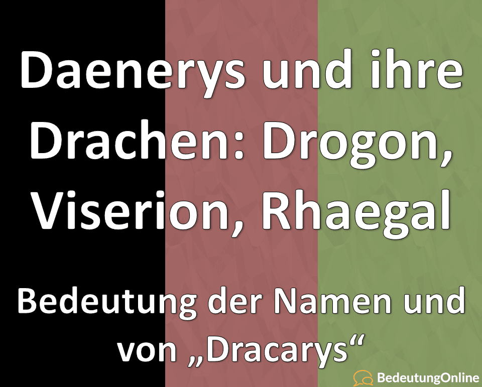 Game of Thrones Drachen Danerys Drogon Viserion Rhaegal Dracarys Bedeutung Name