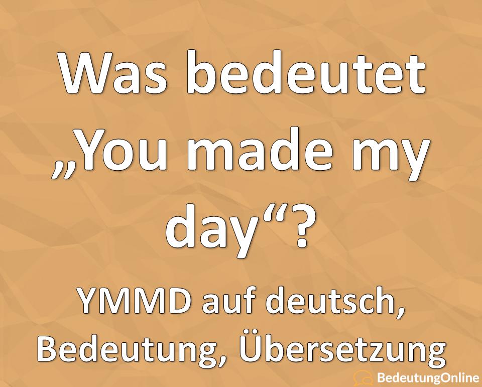 You made my day YMMD auf deutsch Bedeutung Übersetzung