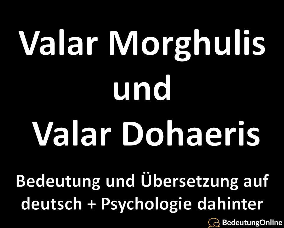 valar Morghulis valar dohaeris bedeutung auf deutsch übersetzung psychologie definition