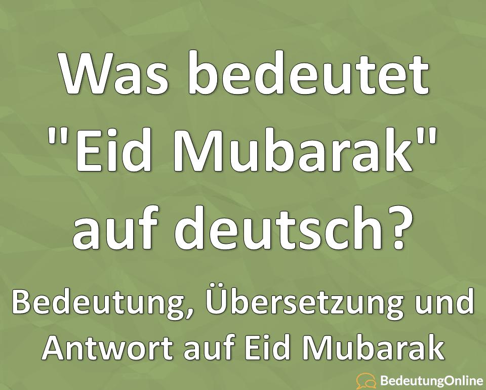 Eid Mubarak auf deutsch Bedeutung Übersetzung Antwort Zuckerfest Fest des Fastenbrechens Eid al Fitr Opferfest Eid ul Adha