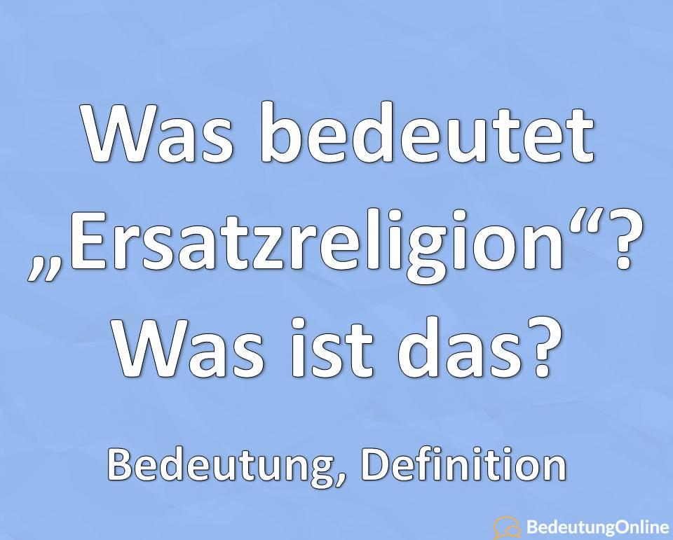 Ersatzreligion was ist das Bedeutung Definition