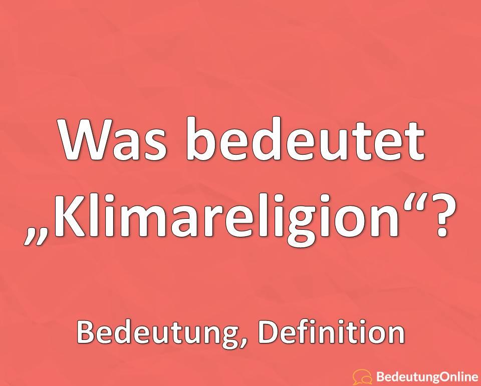 """Was bedeutet """"Klimareligion"""" (Klimaglaube)? Bedeutung, Definition"""