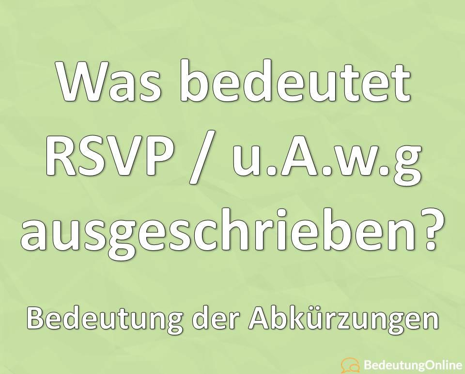 Was bedeutet RSVP / u.A.w.g ausgeschrieben? Bedeutung der Abkürzung, Übersetzung auf deutsch