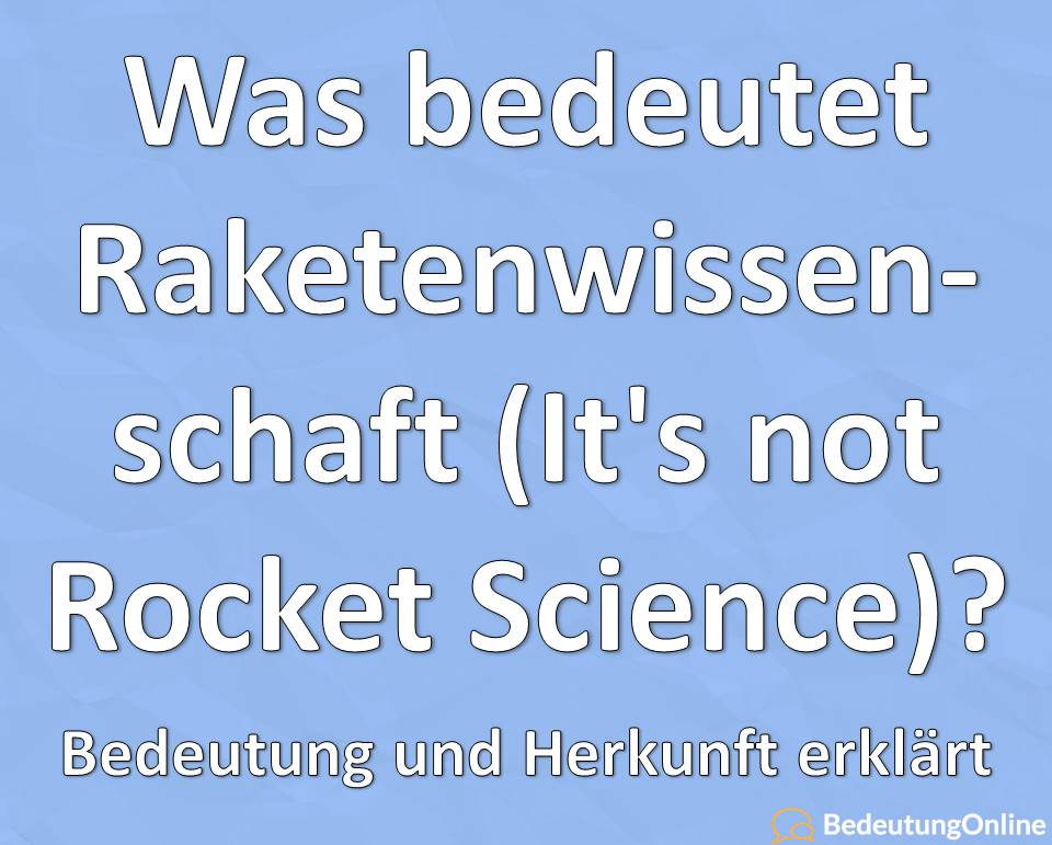 Was bedeutet Raketenwissenschaft (It's not Rocket Science)? Bedeutung auf deutsch, Definition, Übersetzung