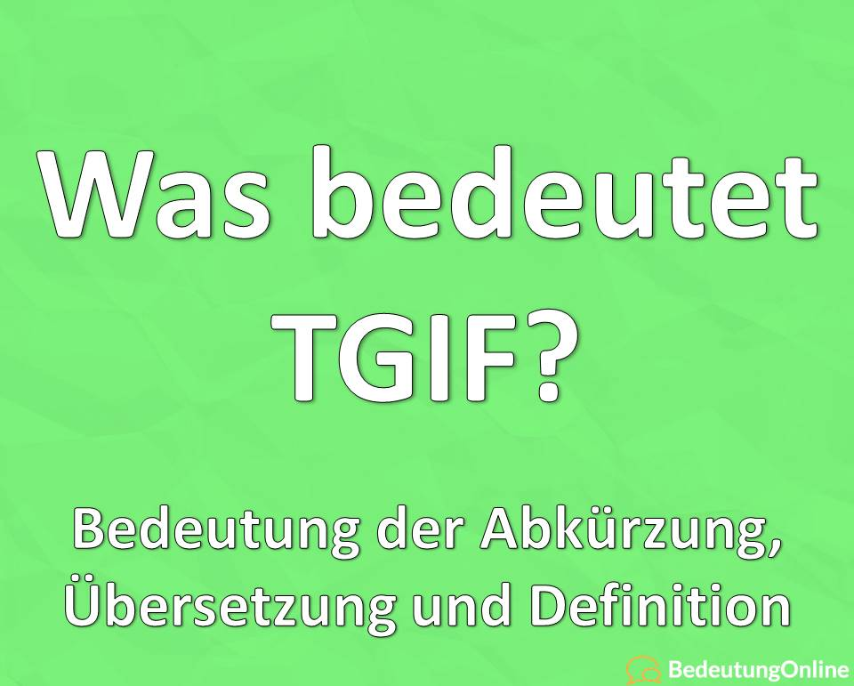 Was bedeutet TGIF ausgeschrieben? Abkürzung, Bedeutung, Übersetzung, Definition