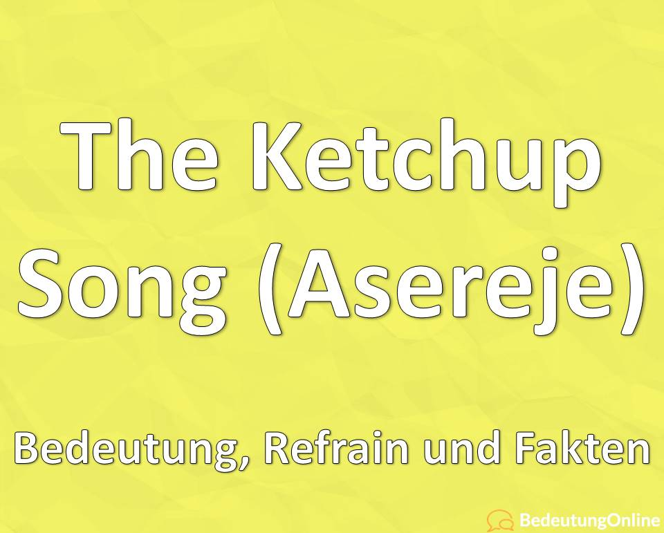 The Ketchup Song (Asereje) – Bedeutung, Refrain, Fakten
