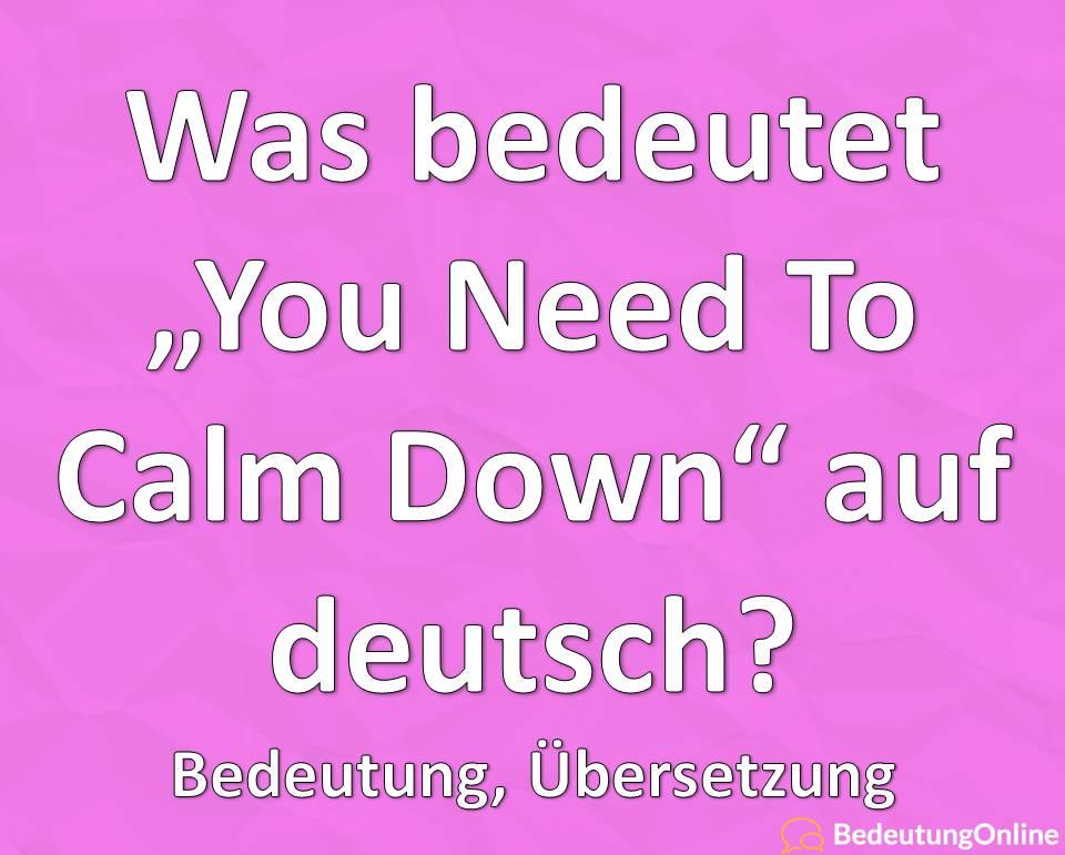 Was bedeutet You need to calm down auf deutsch, Übersetzung, Bedeutung