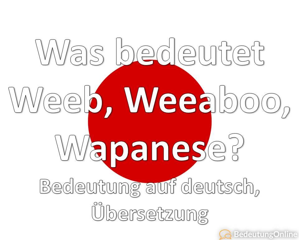 Was bedeutet Weeb, Weeaboo, Wapanese? Bedeutung auf deutsch, Übersetzung