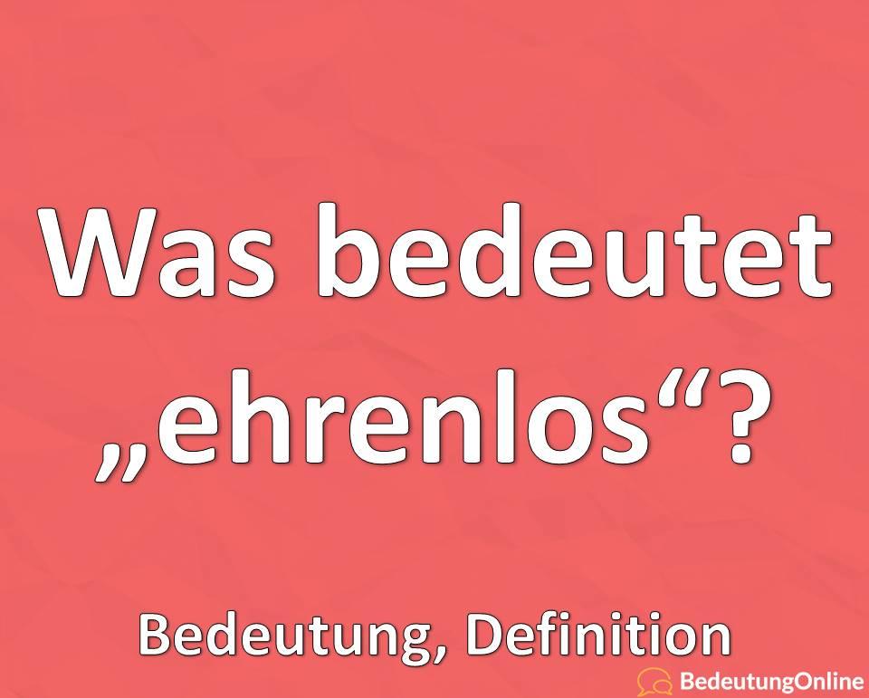 """Was bedeutet """"ehrenlos""""? Bedeutung, Definition"""