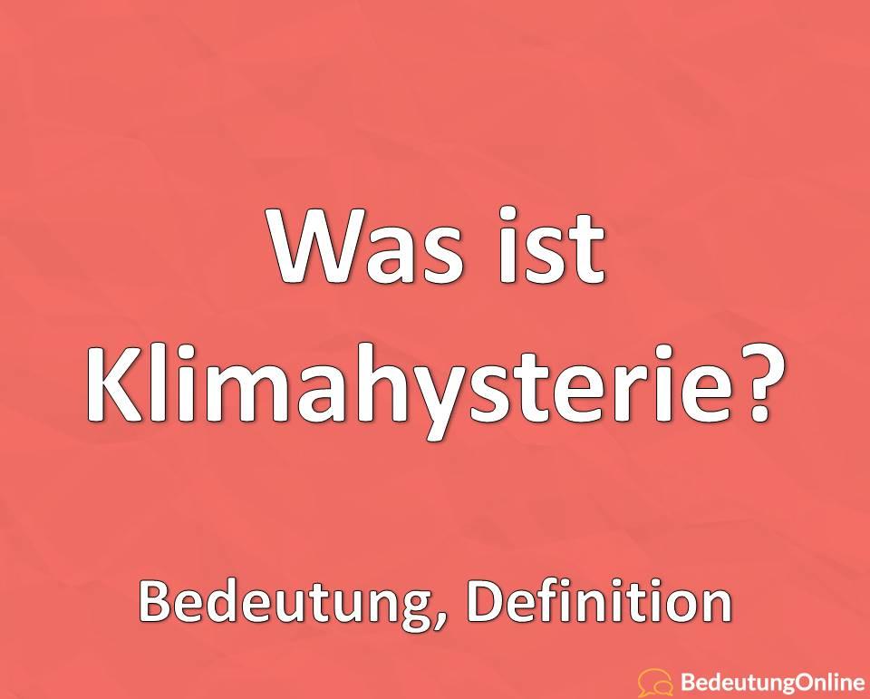 "Was bedeutet ""Klimahysterie""? Bedeutung, Definition"