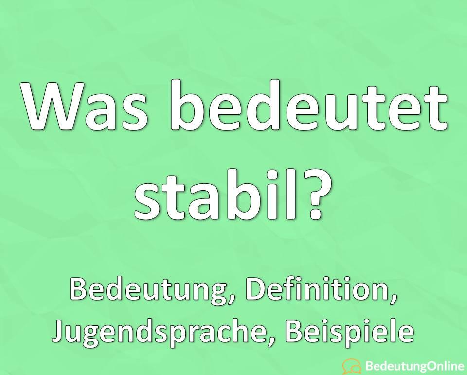 "Was bedeutet ""stabil""? Bedeutung, Jugendsprache, Definition"