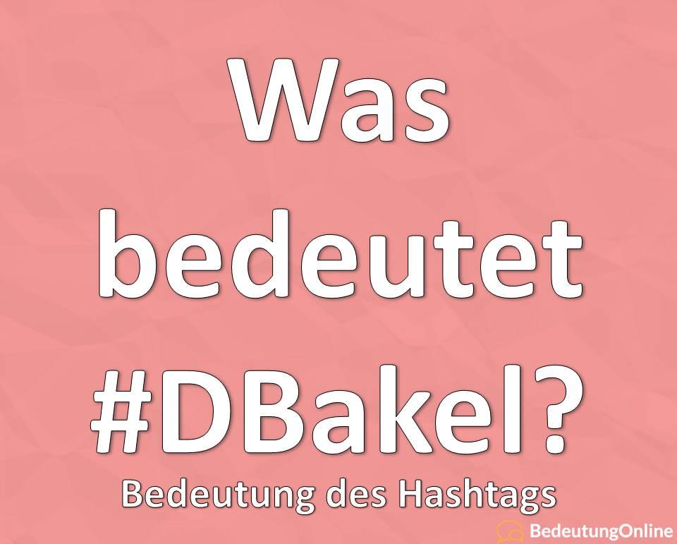 Was bedeutet DBakel (#DBakel)? Bedeutung des Hashtags