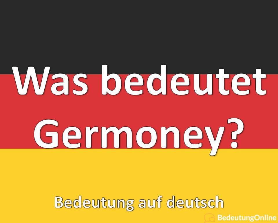 """Was bedeutet """"Germoney""""? Bedeutung auf deutsch, Übersetzung, Definition"""