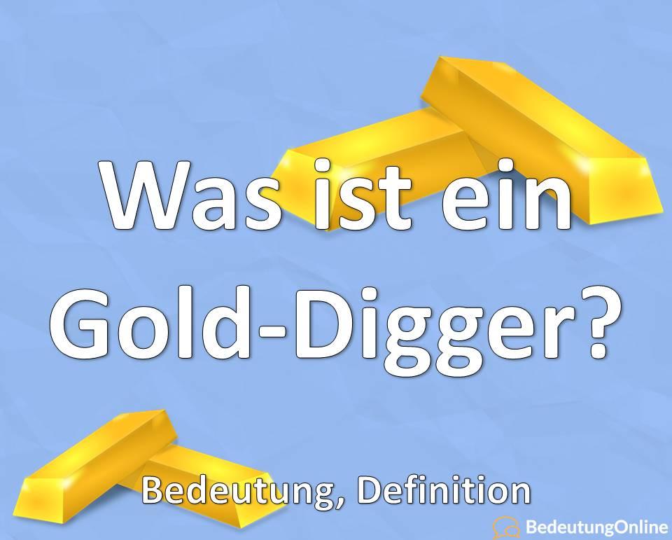 Was ist ein Golddigger (Gold Digger)? Bedeutung auf deutsch, Übersetzung, Definition