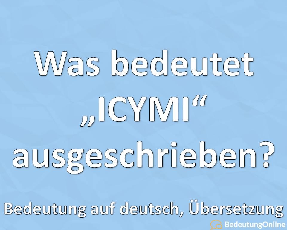 """Was bedeutet die Abkürzung """"ICYMI"""" ausgeschrieben auf deutsch? Bedeutung, Übersetzung"""