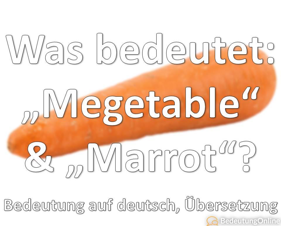 Megetable Marrot Bedeutung auf deutsch, Übersetzung