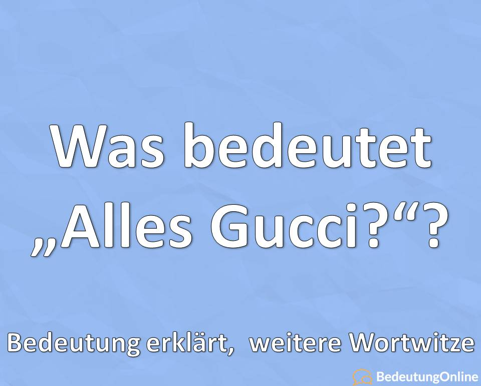 "Was bedeutet ""Alles gucci""? Bedeutung, Erklärung, Jugendsprache, Antwort"