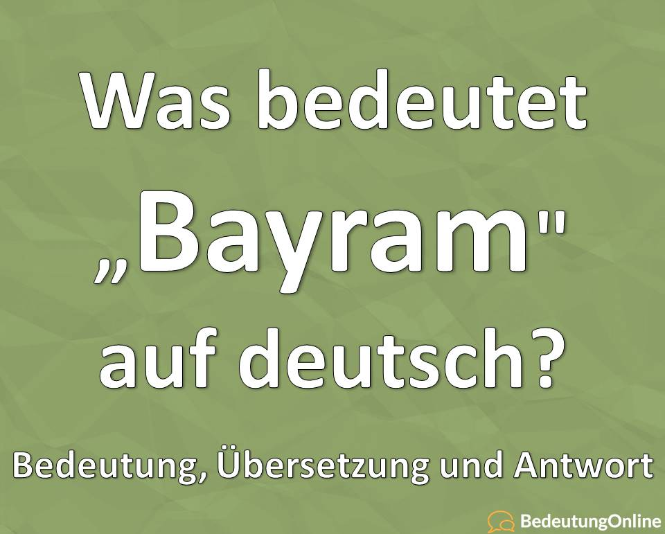 Was bedeutet Bayram auf deutsch? Bedeutung, Übersetzung