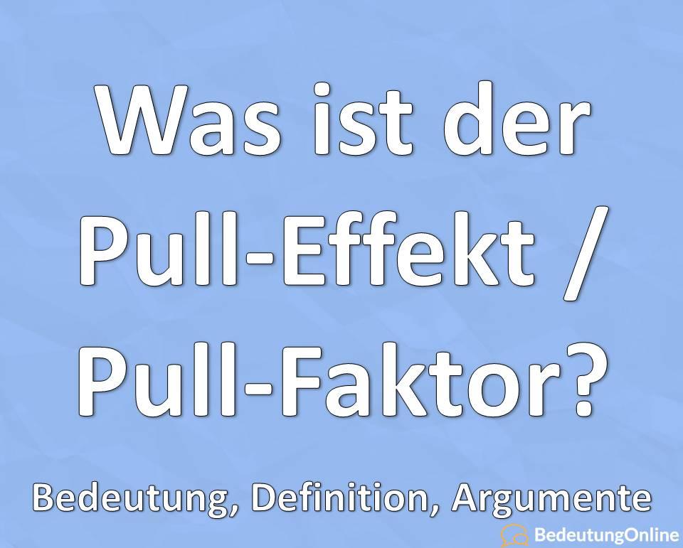 Was ist der Pull-Effekt / Pull-Faktor? Bedeutung, Definition