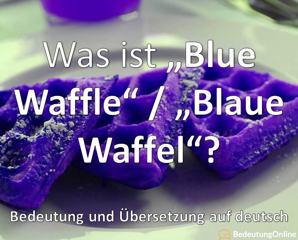 Was ist Blue Waffle / Blaue Waffel? Bedeutung, Übersetzung
