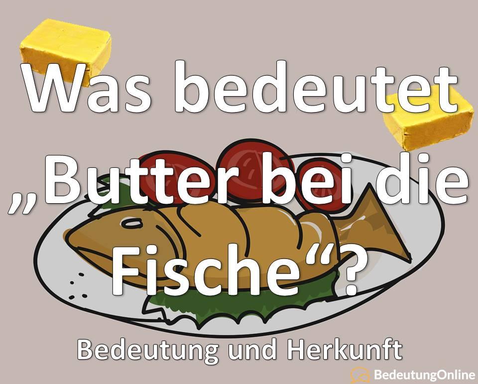 Butter bei die Fische Bedeutung Redewendung Herkunft Spruch