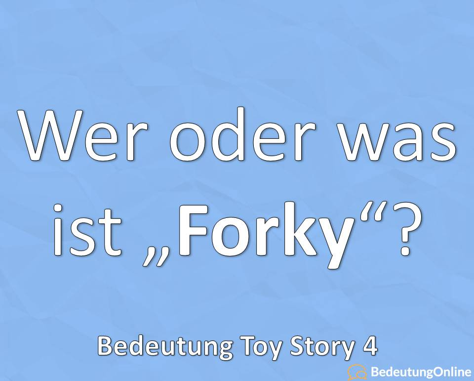 Was oder was ist Forky? Bedeutung, Toy Story