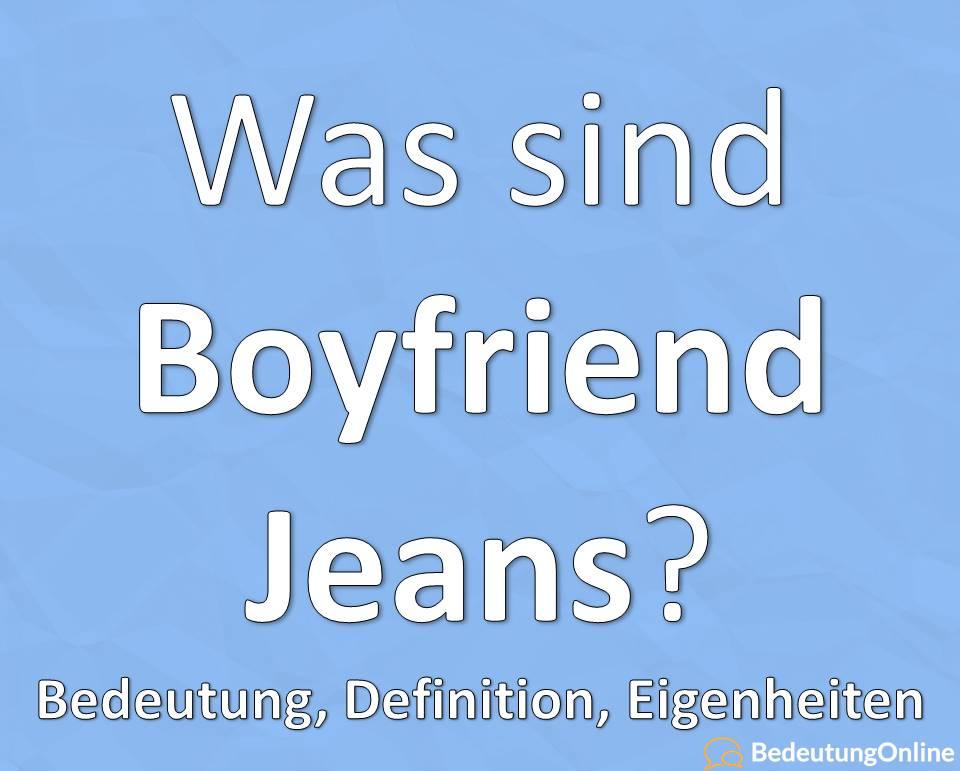 Boyfriend Jeans, bedeutung auf deutsch, Definition, Eigenschaften