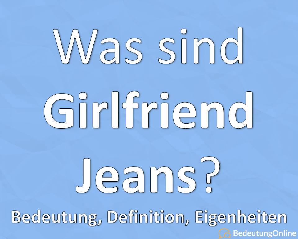 Was sind Girlfriend Jeans? Bedeutung, Definition, Liste, Eigenschaften