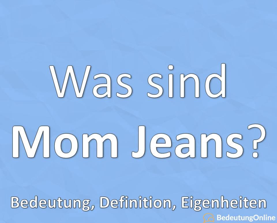 Was sind Mom Jeans? Bedeutung, Definition, Liste, Eigenschaften