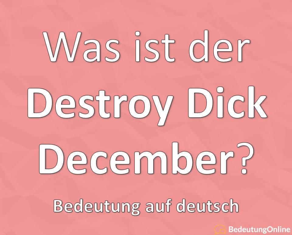Was bedeutet Destroy Dick December (Dezember)? Bedeutung auf deutsch, Übersetzung, Definition