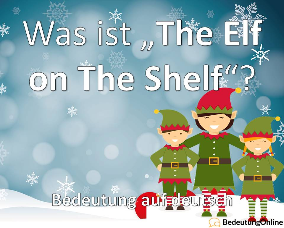 The Elf on the Shelf: Bedeutung auf deutsch, Meme, Herkunft, YouTube